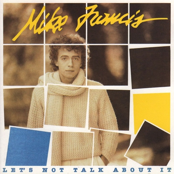 Mike Francis - Let`s Not Talk About It 1984